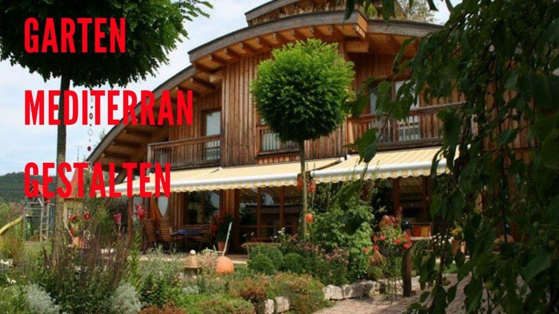 Garten Mediterran Gestalten  Youtube von Mediterranen Garten Anlegen Fotos Bild
