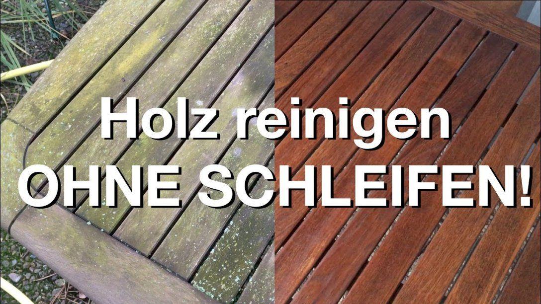 Wie Neu Gartenmöbel Ohne Schleifen Aufbereiten  Youtube von Holz Streichen Ohne Schleifen Photo